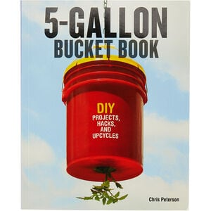 5 Gallon Bucket Book: DIY Projects, Hacks, and Upcycles