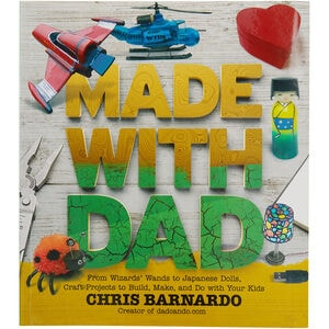 Made with Dad: Incredible, Challenging & Fun Craft Projects