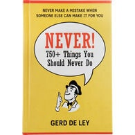 Never! Over 750 Things You Should Never Do