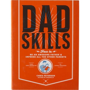 Dadskills: How to Be an Awesome Father