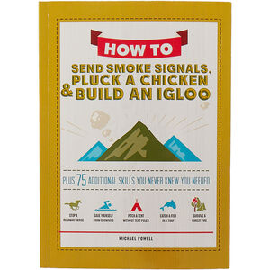How to Send Smoke Signals, Pluck a Chicken & Build an Igloo